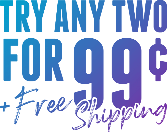 Try any two for 99¢ + free shipping